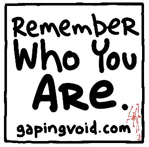"""the new official gapingvoid logo: """"remember who you are"""""""
