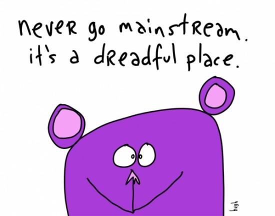 Never Go Mainstream