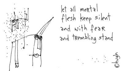 let all mortal flesh