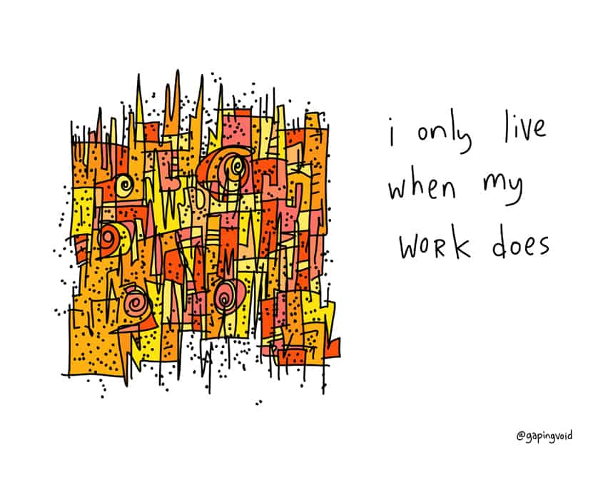 i only live when my work does