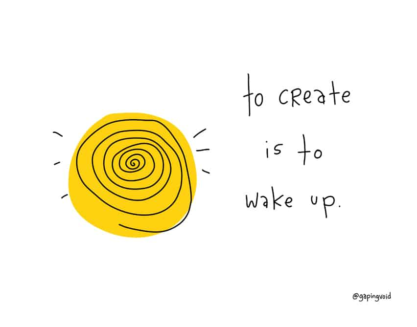 to create is to wake up