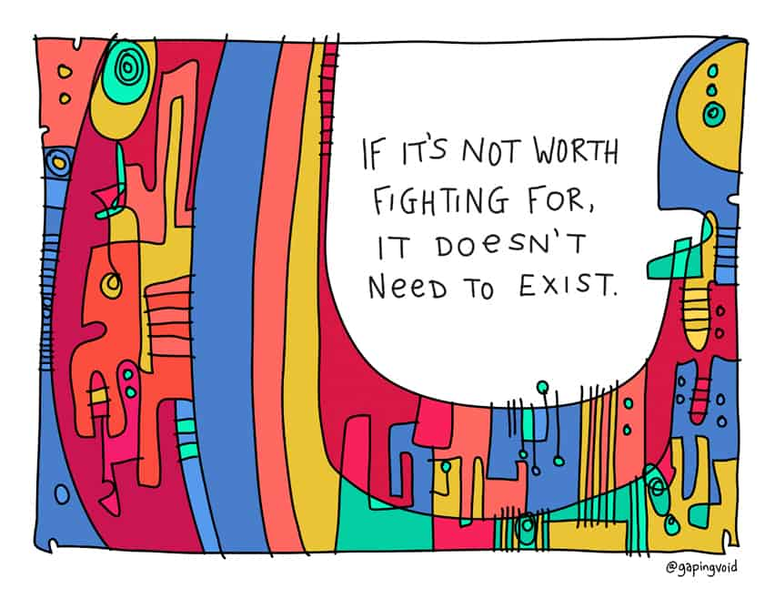 if it's not worth fighting for, it doesn't exist