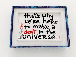 That's why we're here - to make a dent in the universe