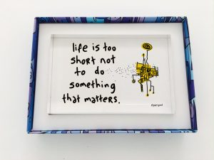 Life is too short to do something that matters