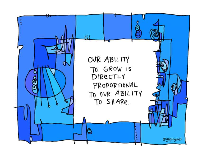our ability to grow is directly proportional to our ability to share