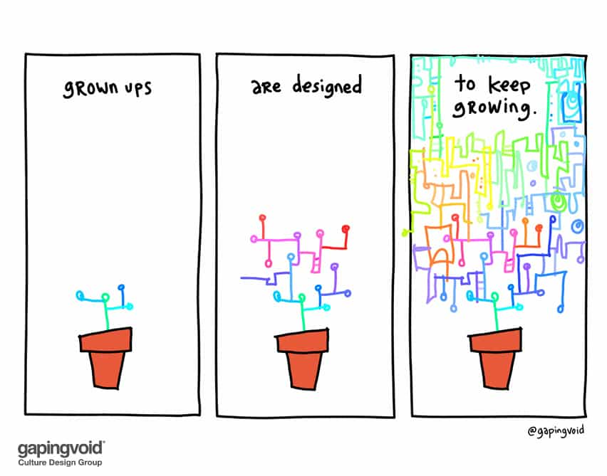 Grown ups are designed to keep growing