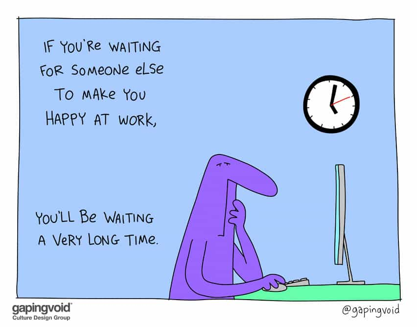 If you're waiting for someone else to make you happy at work