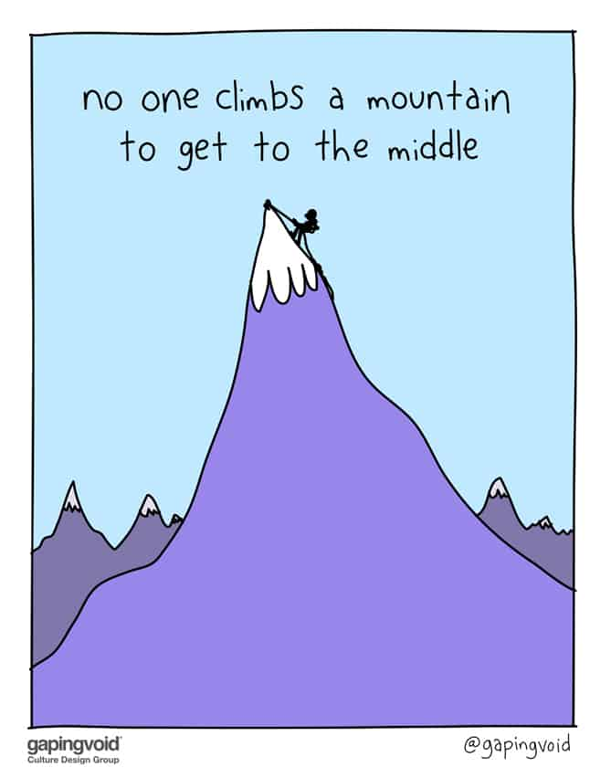 no one climbs a mountain to get to the middle