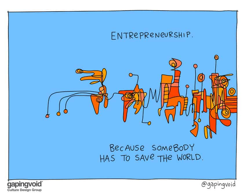 Entrepreneurship because somebody has to save the world