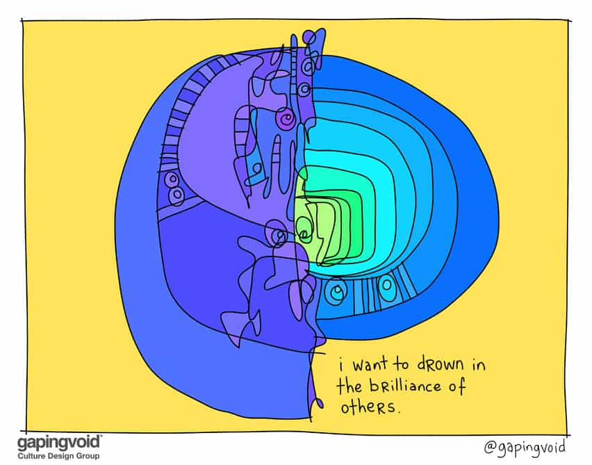 I want to drown in the brilliance of others