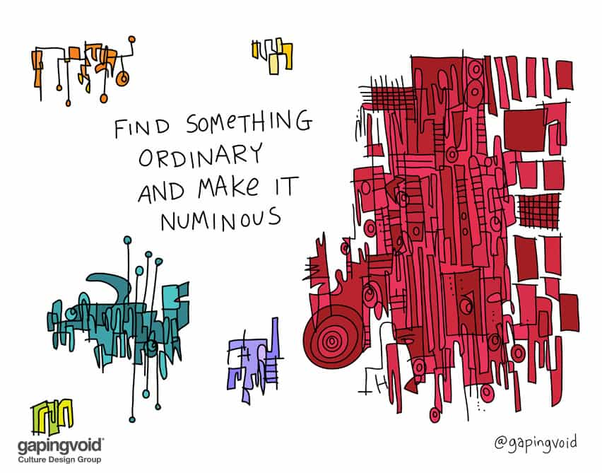 Find something ordinary and make it numinous
