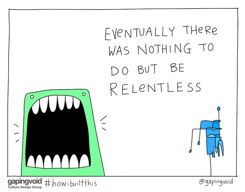 Eventually there was nothing to do but be relentless