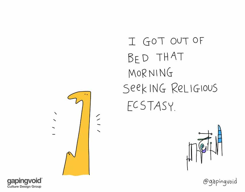 I got out of bed that morning seeking religious ecstasy