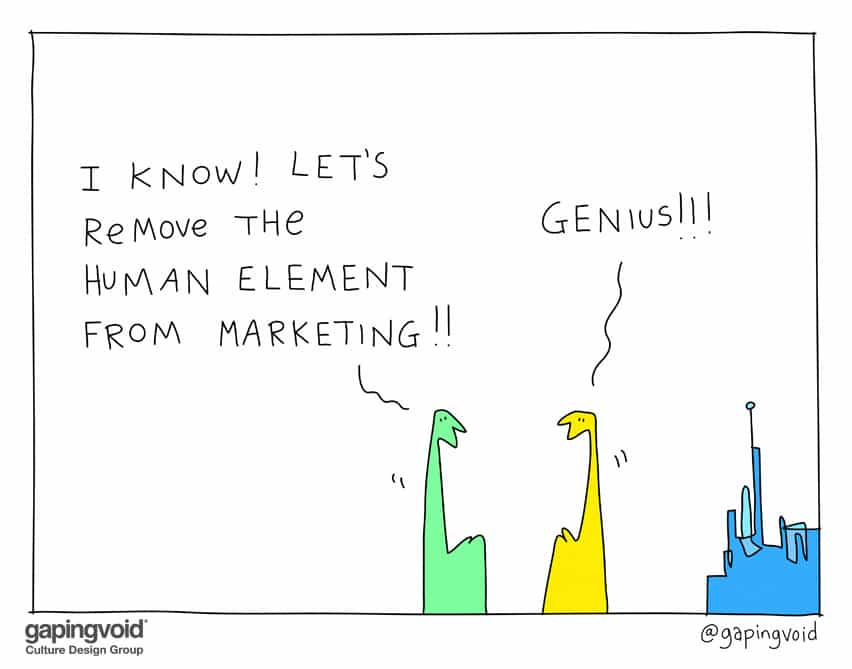 I know! let's remove the human element from marketing