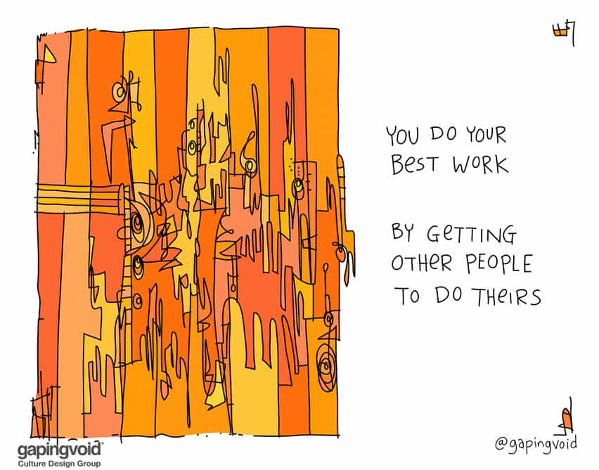 You do your best work by getting other people to do theirs