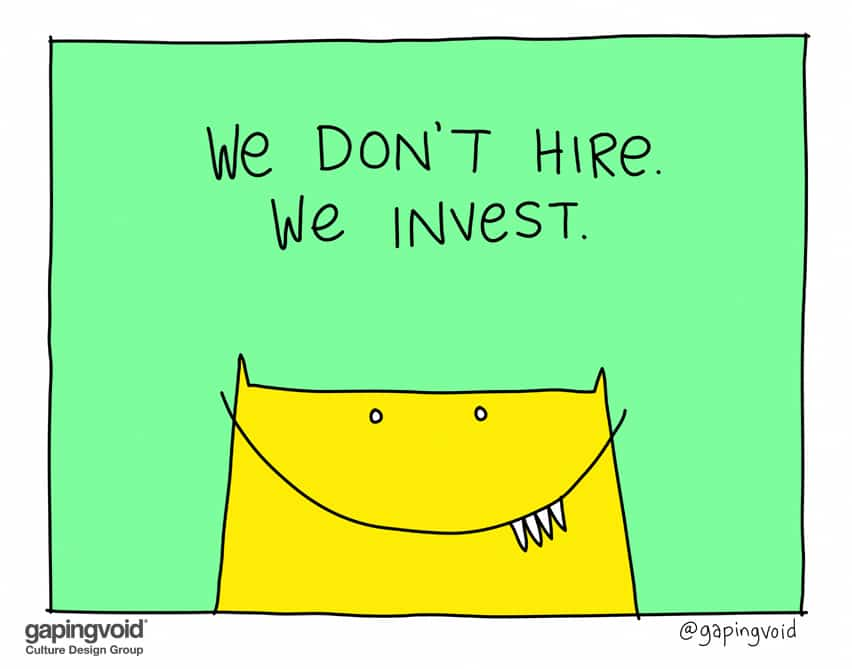 We don't hire we invest