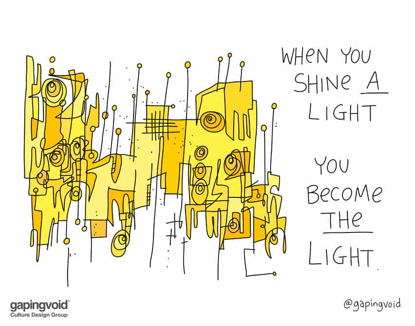 When you shine a light you become the light