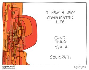 I have a very complicated life good thing I'm a sociopath