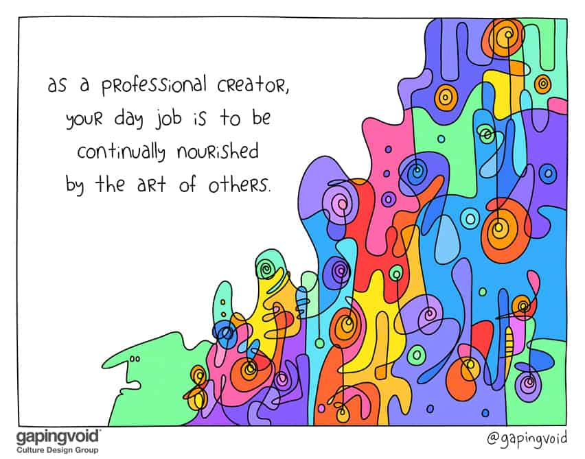creative culture; as a professional creator, your day job is to be continually nourished by the art of others.