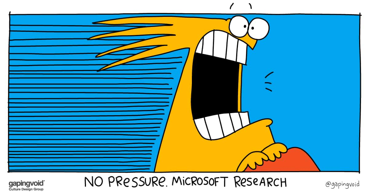 sustaining a great culture;No Pressure Microsoft Research