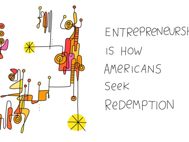 entrepreneurship culture; entrepreneurship is how Americans seek redemption
