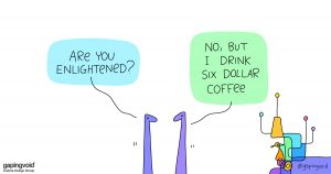 human capital;are you enlightened? no, but I drink six dollar coffee.