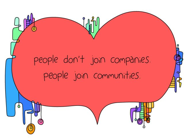 influence for leaders;people don't join companies. people join communities.