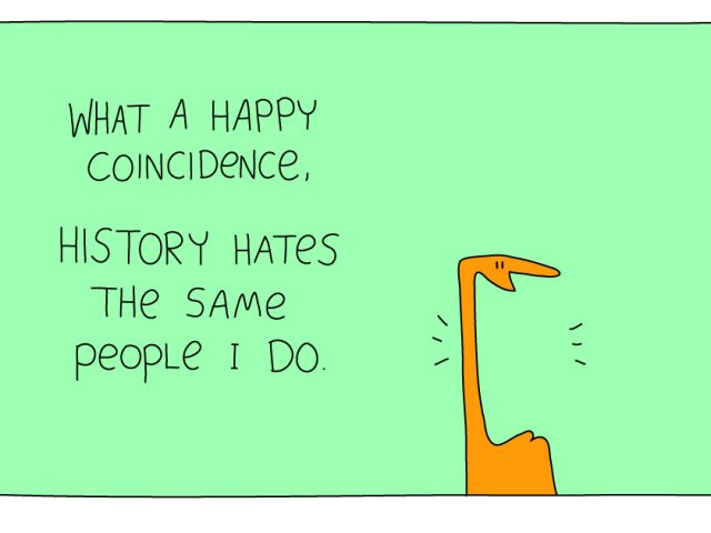 data driven insights;What a happy coincidence, history hates the same people I do.