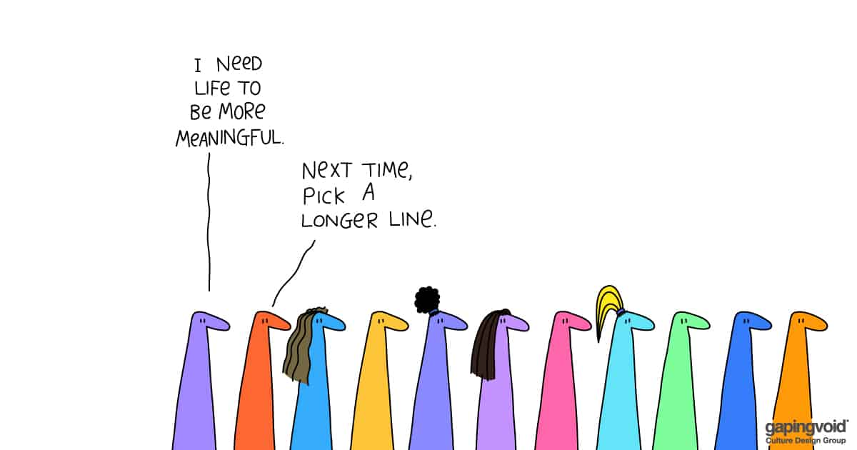 leadership tools;i need life to be more meaningful. next time, pick a longer line.