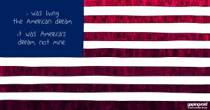 psychological safety;I was living the American dream it was America's dream, not mine.