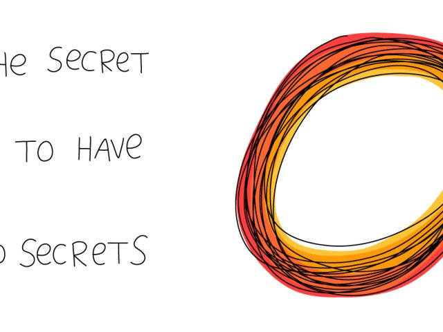 how to lead in times of change;The secret is to have no secrets