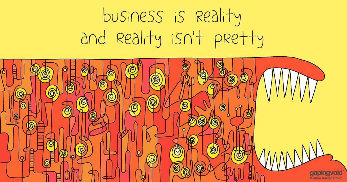 designing a high purpose culture;business is reality and reality isn't pretty