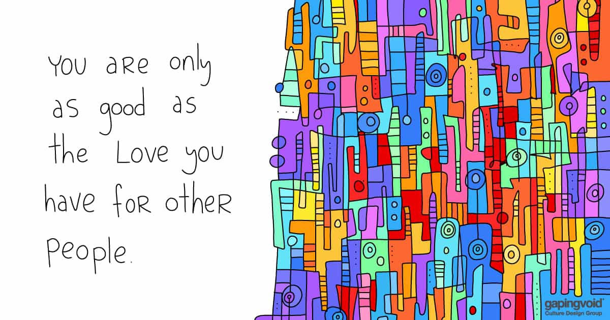 empathetic culture; you are only as good as the love you have for other people